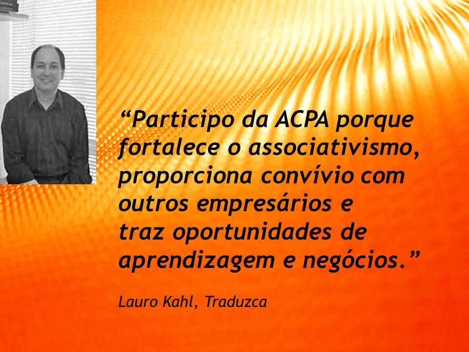 Participo da ACPA porque fortalece o associativismo,