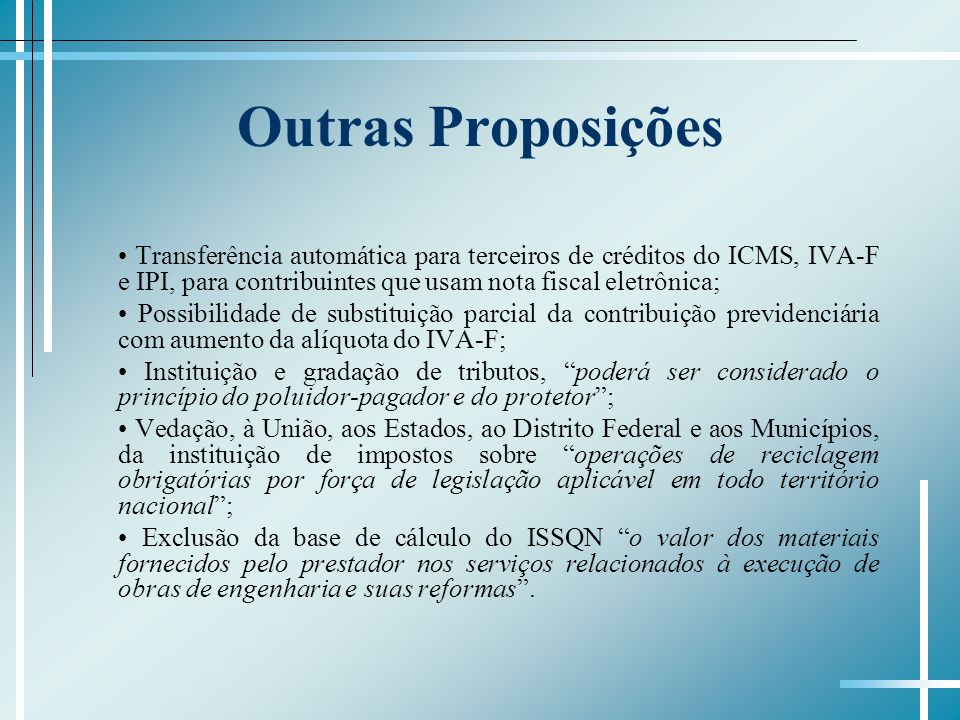 Outras Proposições• Transferência automática para terceiros de créditos do ICMS, IVA-F e IPI, para contribuintes que usam nota fiscal eletrônica;