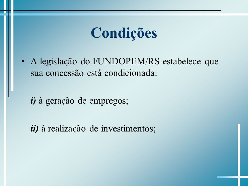 Condições A legislação do FUNDOPEM/RS estabelece que sua concessão está condicionada: i) à geração de empregos;