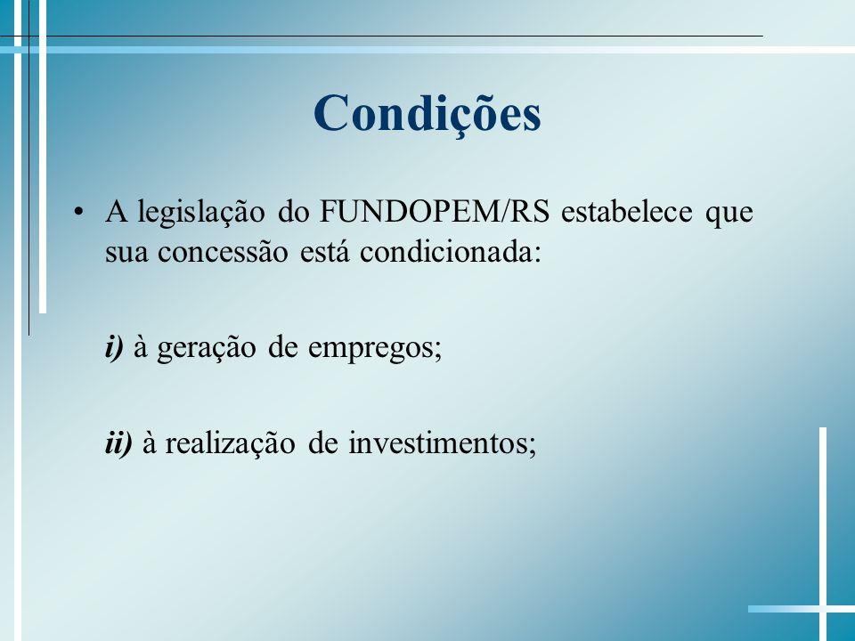 CondiçõesA legislação do FUNDOPEM/RS estabelece que sua concessão está condicionada: i) à geração de empregos;