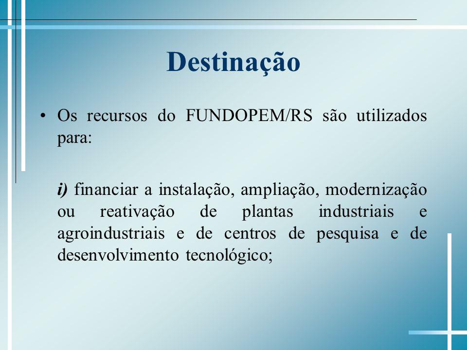 Destinação Os recursos do FUNDOPEM/RS são utilizados para: