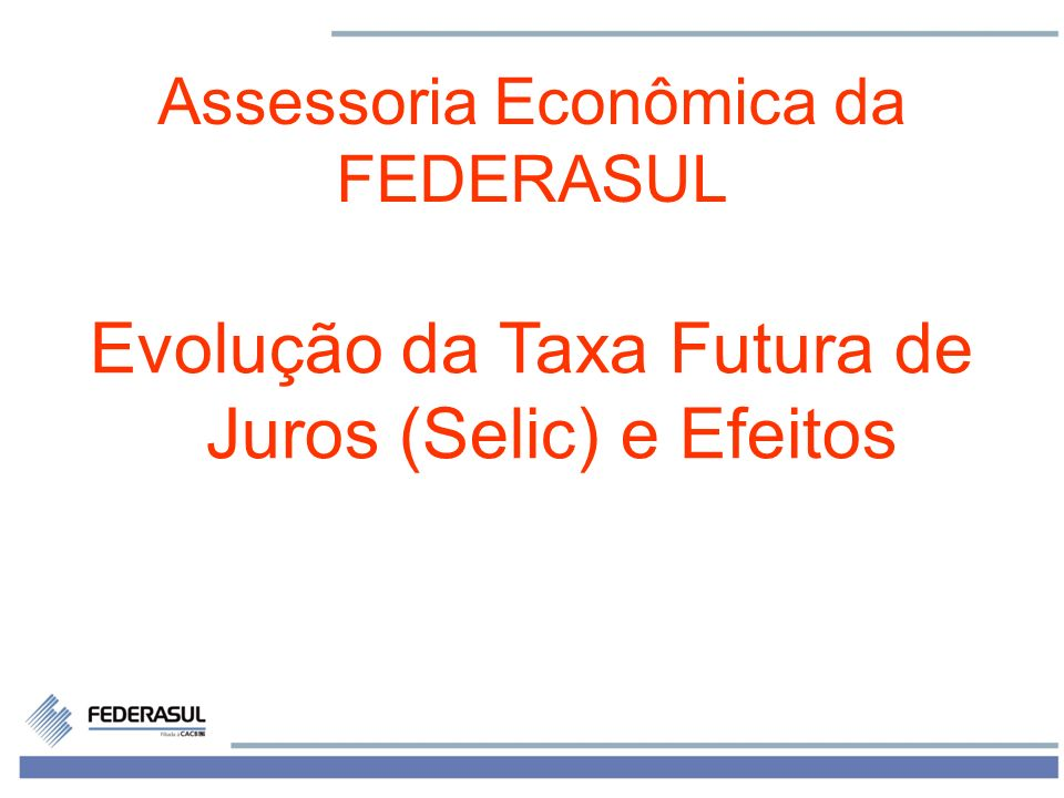 Evolução da Taxa Futura de Juros (Selic) e Efeitos