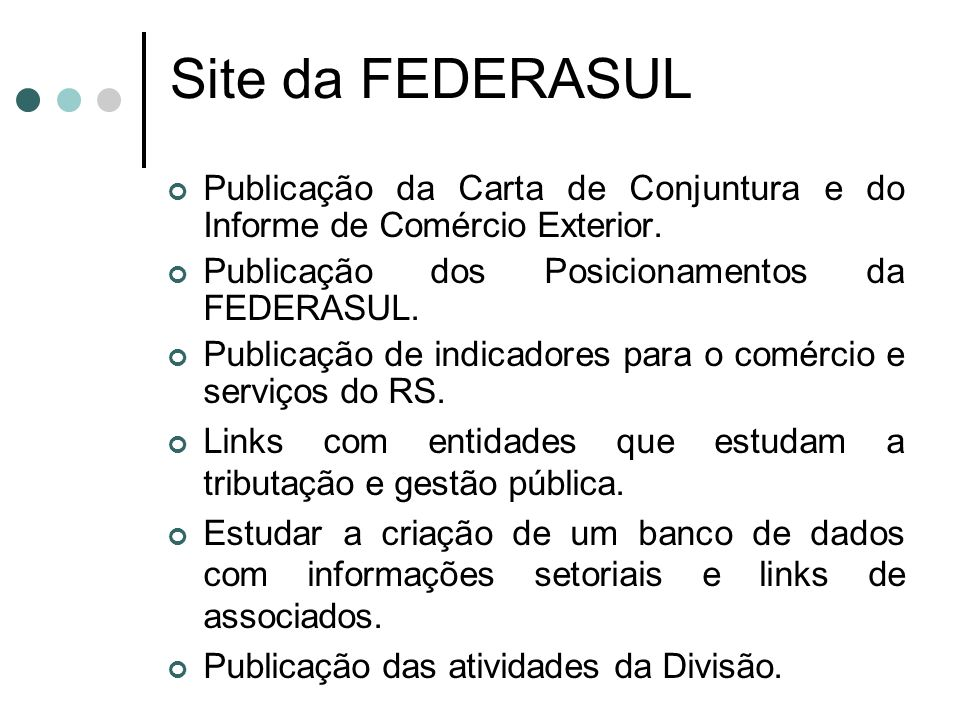 Site da FEDERASULPublicação da Carta de Conjuntura e do Informe de Comércio Exterior. Publicação dos Posicionamentos da FEDERASUL.