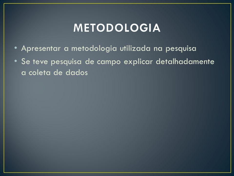 METODOLOGIA Apresentar a metodologia utilizada na pesquisa