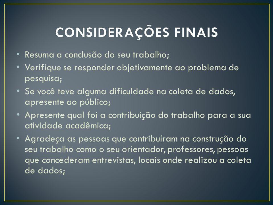 CONSIDERAÇÕES FINAIS Resuma a conclusão do seu trabalho;