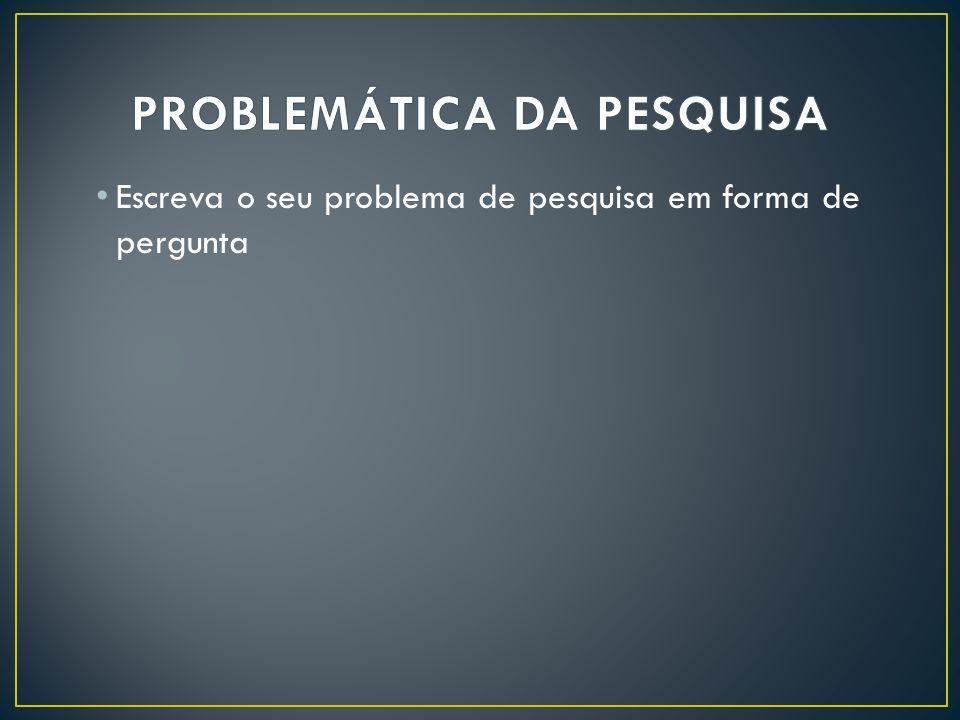 PROBLEMÁTICA DA PESQUISA