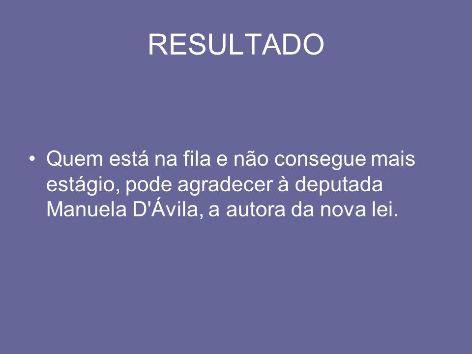 RESULTADOQuem está na fila e não consegue mais estágio, pode agradecer à deputada Manuela D Ávila, a autora da nova lei.