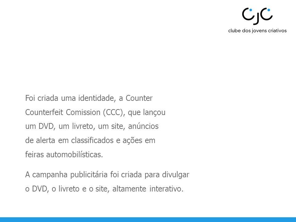 Foi criada uma identidade, a Counter Counterfeit Comission (CCC), que lançou um DVD, um livreto, um site, anúncios de alerta em classificados e ações em feiras automobilísticas.