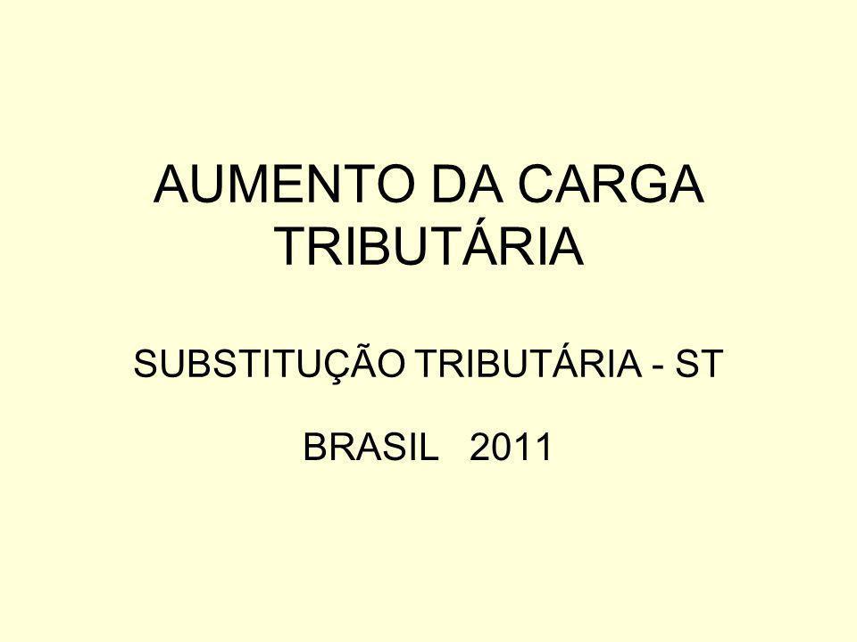 AUMENTO DA CARGA TRIBUTÁRIA SUBSTITUÇÃO TRIBUTÁRIA - ST