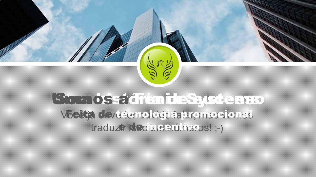 Uma história de sucesso Somos a Fenix Systems