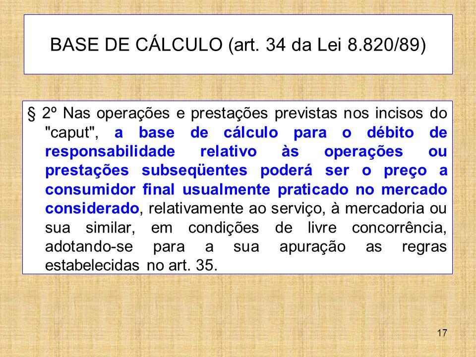 BASE DE CÁLCULO (art. 34 da Lei 8.820/89)