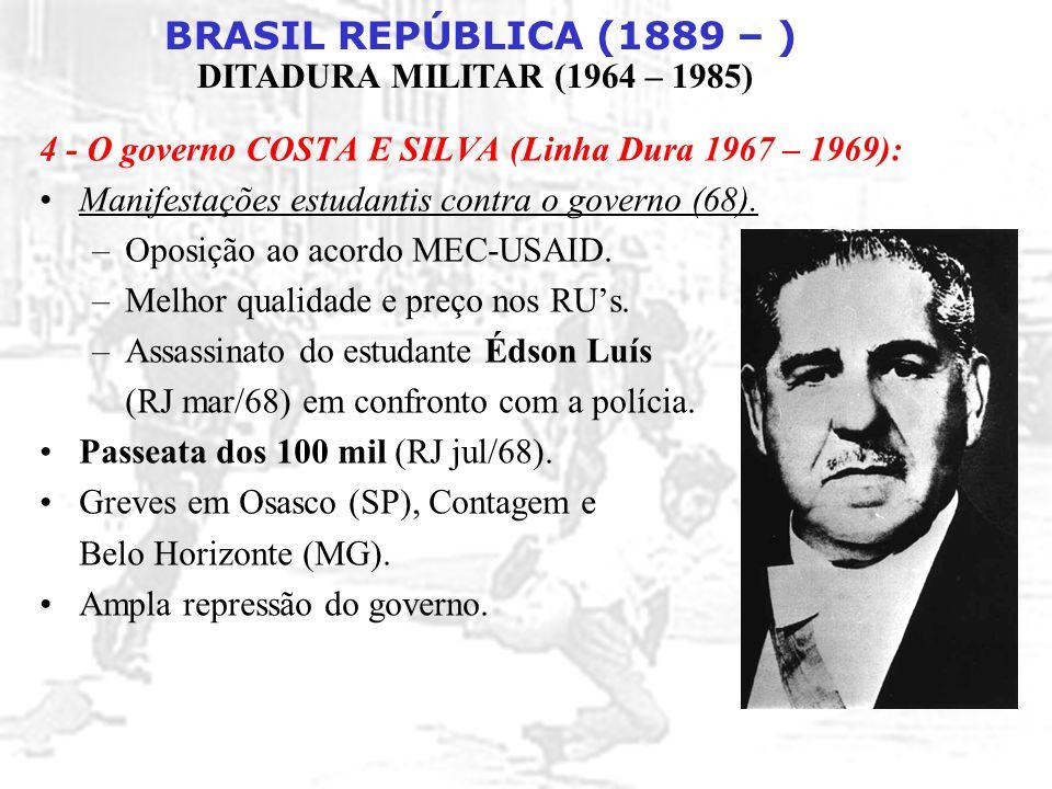 4 - O governo COSTA E SILVA (Linha Dura 1967 – 1969):
