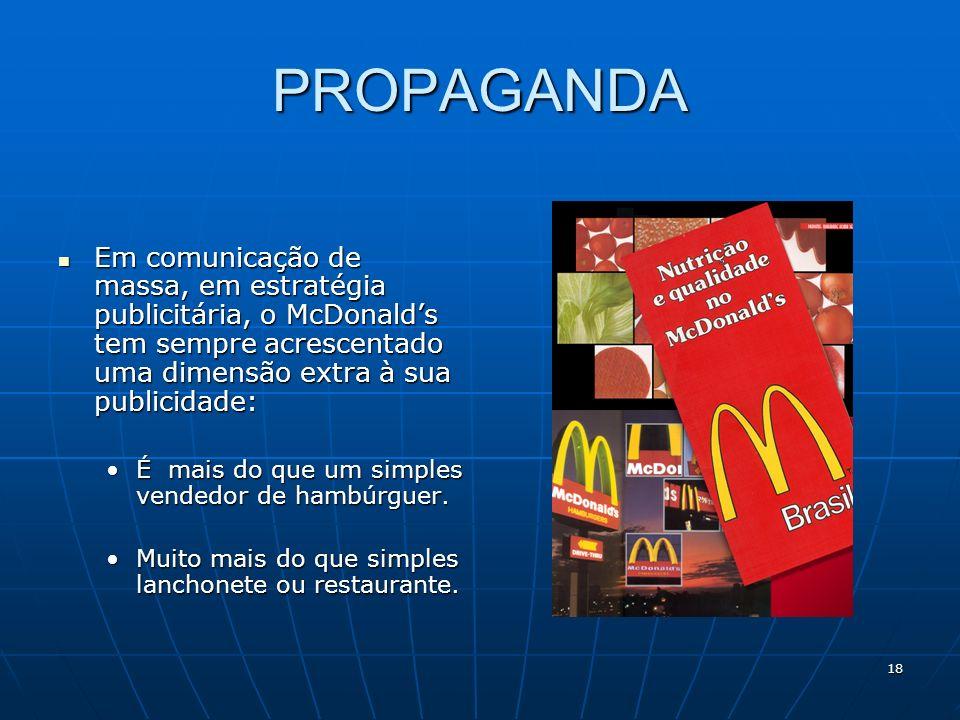 PROPAGANDA Em comunicação de massa, em estratégia publicitária, o McDonald's tem sempre acrescentado uma dimensão extra à sua publicidade: