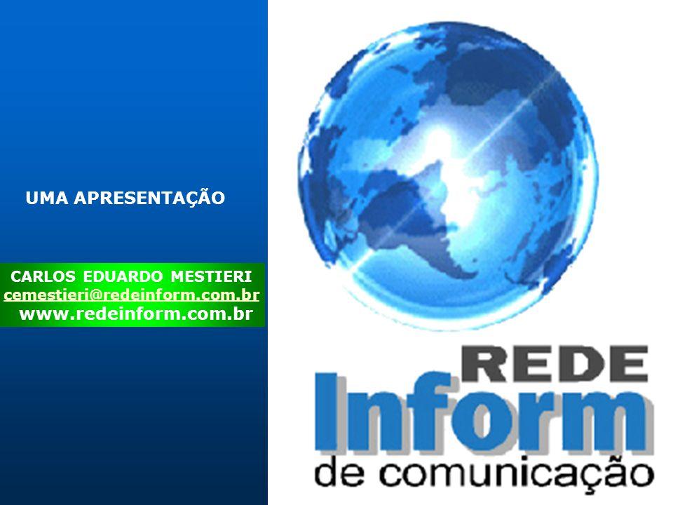 UMA APRESENTAÇÃO CARLOS EDUARDO MESTIERI cemestieri@redeinform.com.br