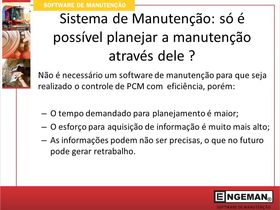 Sistema de Manutenção: só é possível planejar a manutenção através dele