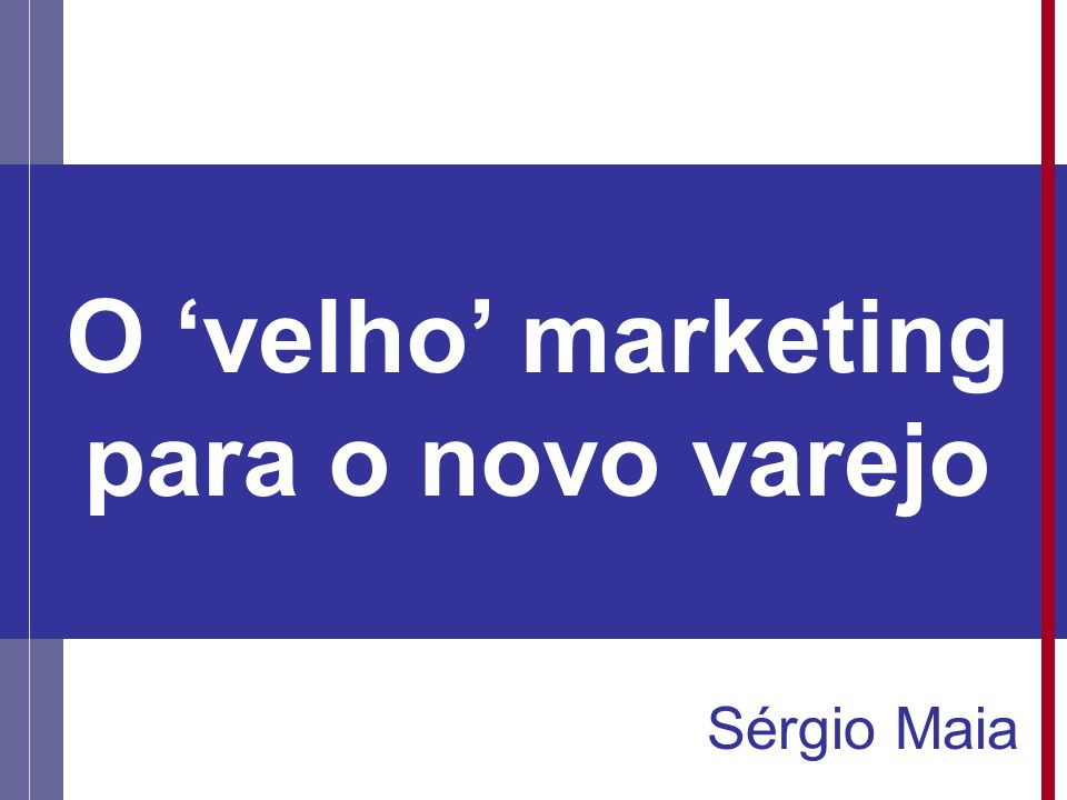 O 'velho' marketing para o novo varejo