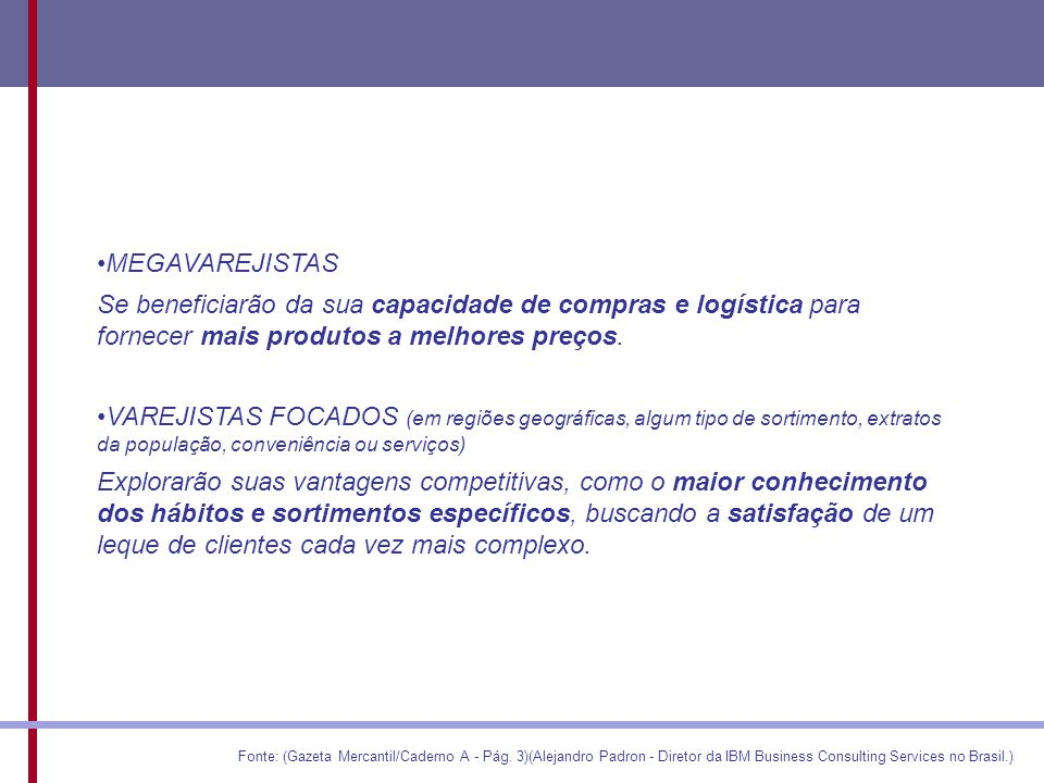 MEGAVAREJISTAS Se beneficiarão da sua capacidade de compras e logística para fornecer mais produtos a melhores preços.