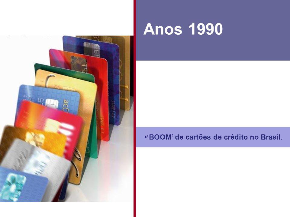 Anos 1990 'BOOM' de cartões de crédito no Brasil.