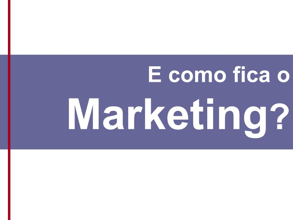 E os pequenos E como fica o Marketing