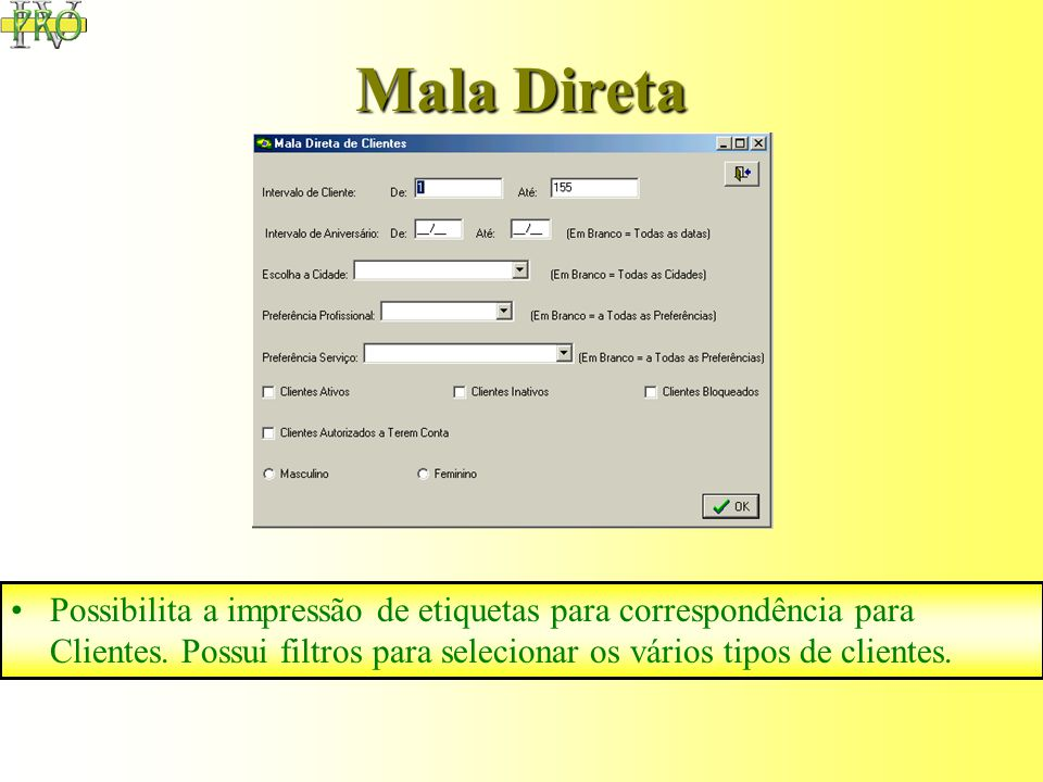 Mala Direta Possibilita a impressão de etiquetas para correspondência para Clientes.