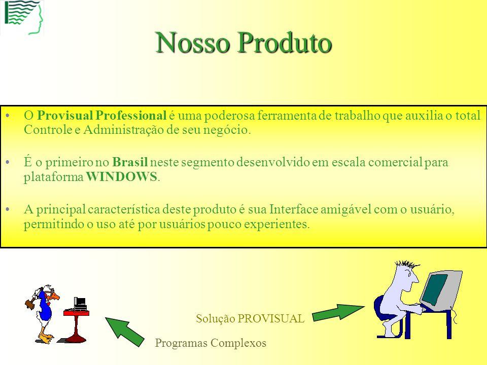 Nosso Produto O Provisual Professional é uma poderosa ferramenta de trabalho que auxilia o total Controle e Administração de seu negócio.