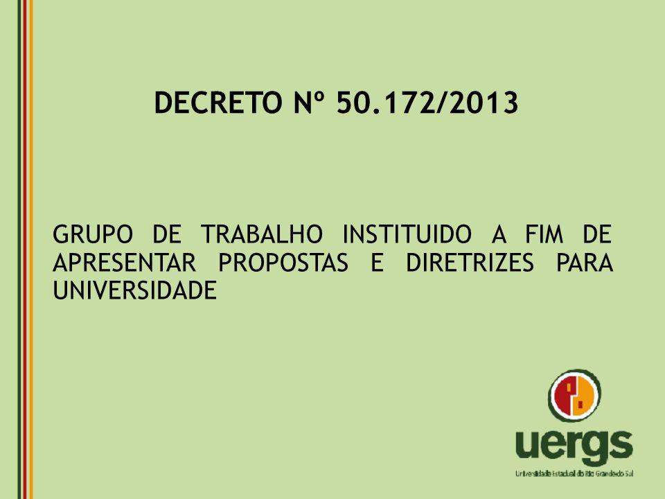 DECRETO Nº 50.172/2013 GRUPO DE TRABALHO INSTITUIDO A FIM DE APRESENTAR PROPOSTAS E DIRETRIZES PARA UNIVERSIDADE.