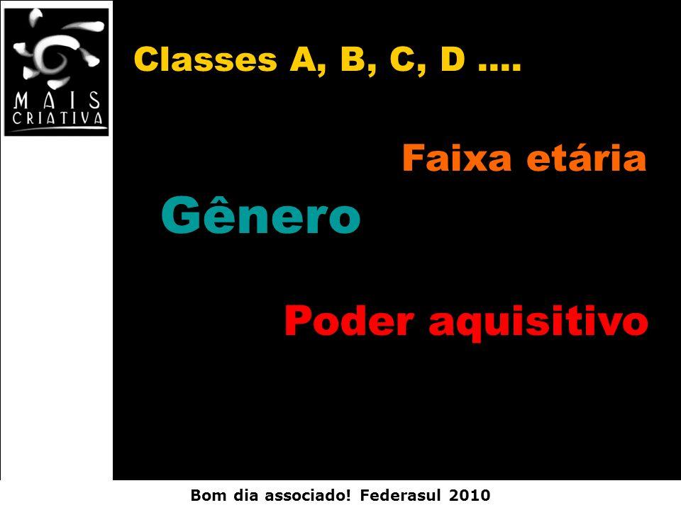 Classes A, B, C, D .... Faixa etária Gênero Poder aquisitivo