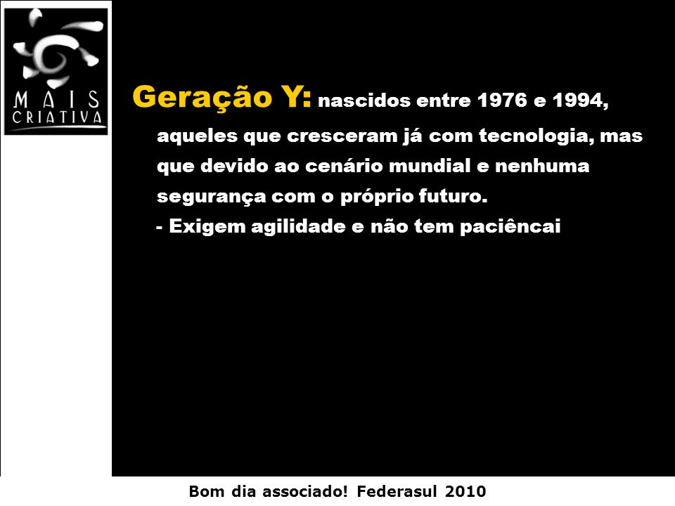 Geração Y: nascidos entre 1976 e 1994, aqueles que cresceram já com tecnologia, mas que devido ao cenário mundial e nenhuma segurança com o próprio futuro.