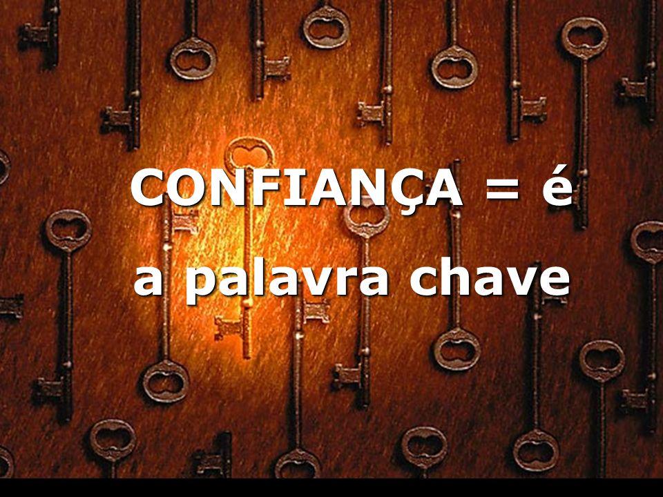 CONFIANÇA = é a palavra chave
