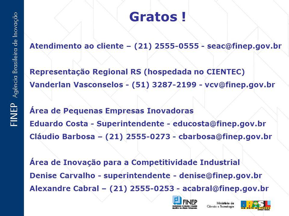 Gratos ! Atendimento ao cliente – (21) 2555-0555 - seac@finep.gov.br