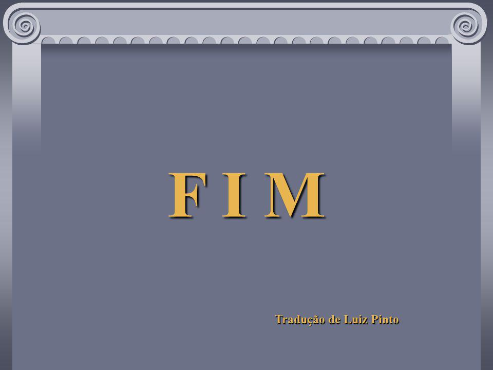 F I M Tradução de Luiz Pinto
