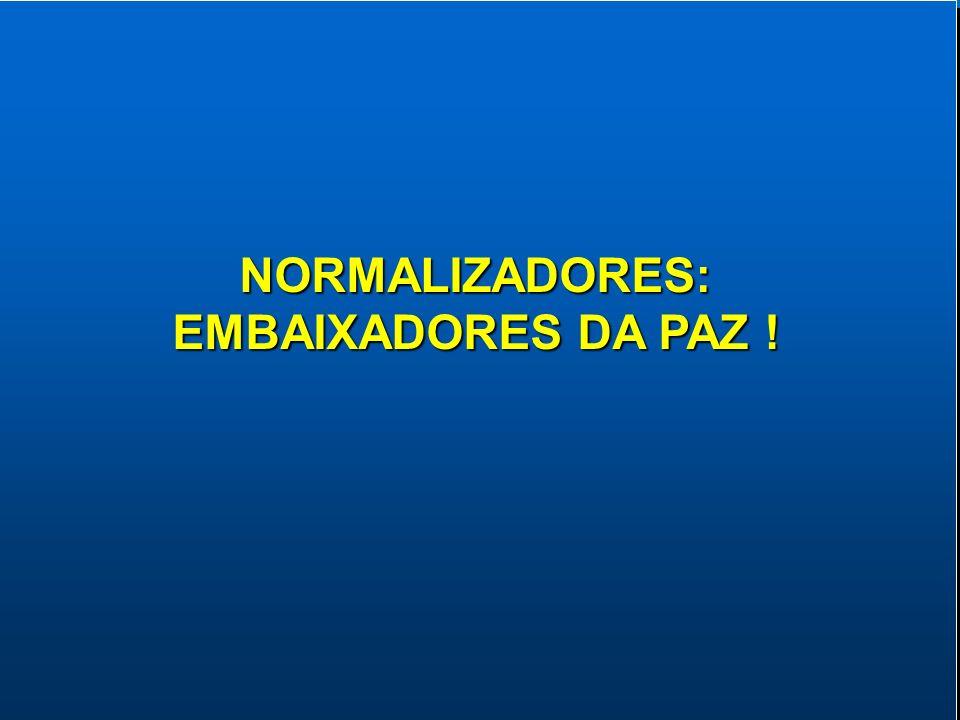 NORMALIZADORES: EMBAIXADORES DA PAZ !