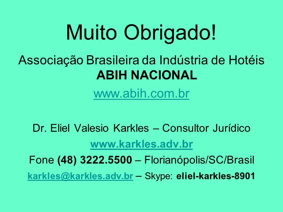 Muito Obrigado!Associação Brasileira da Indústria de Hotéis ABIH NACIONAL. www.abih.com.br. Dr. Eliel Valesio Karkles – Consultor Jurídico.