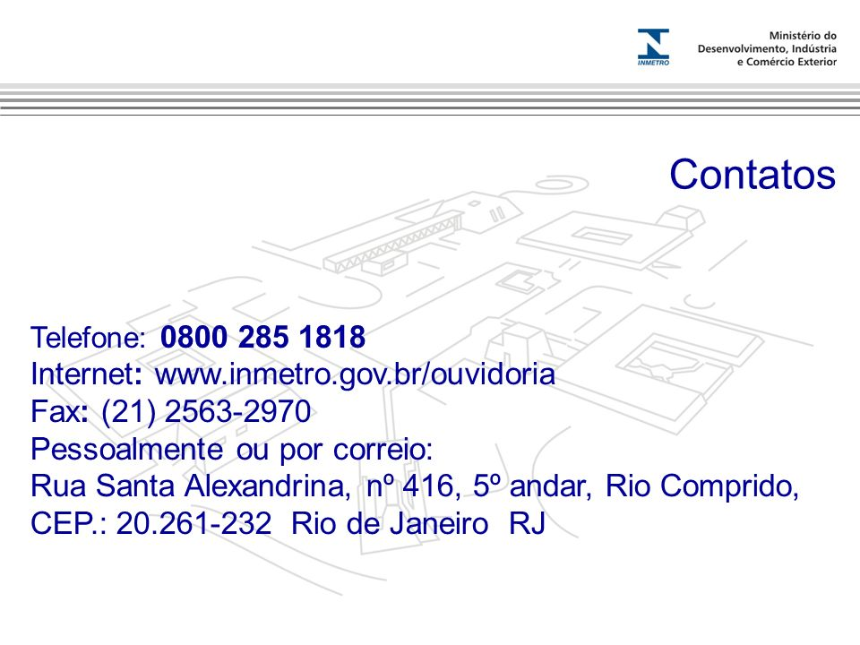Contatos Fax: (21) 2563-2970 Pessoalmente ou por correio: