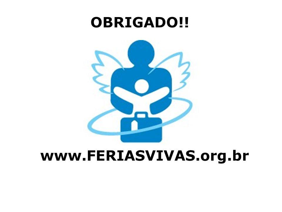 OBRIGADO!! www.FERIASVIVAS.org.br