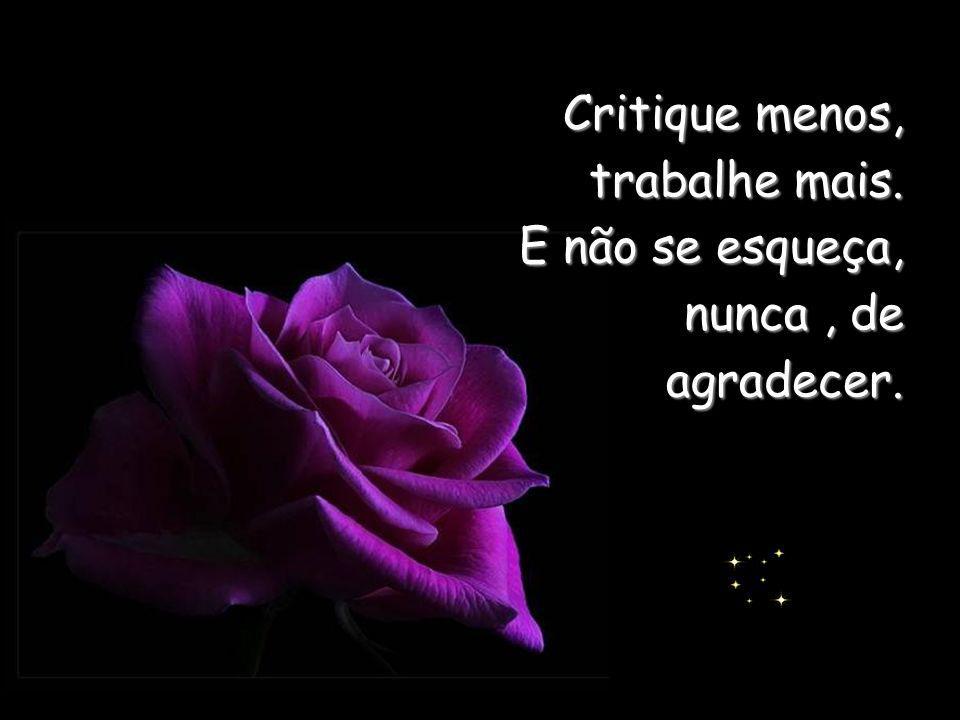 Critique menos, trabalhe mais.
