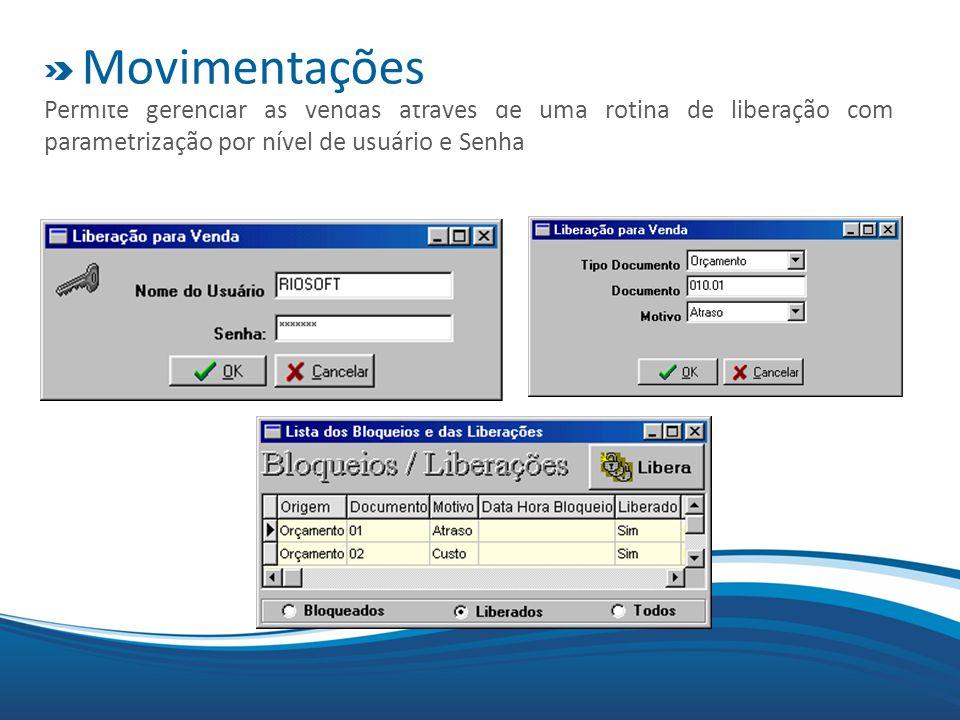 Movimentações Permite gerenciar as vendas através de uma rotina de liberação com parametrização por nível de usuário e Senha.