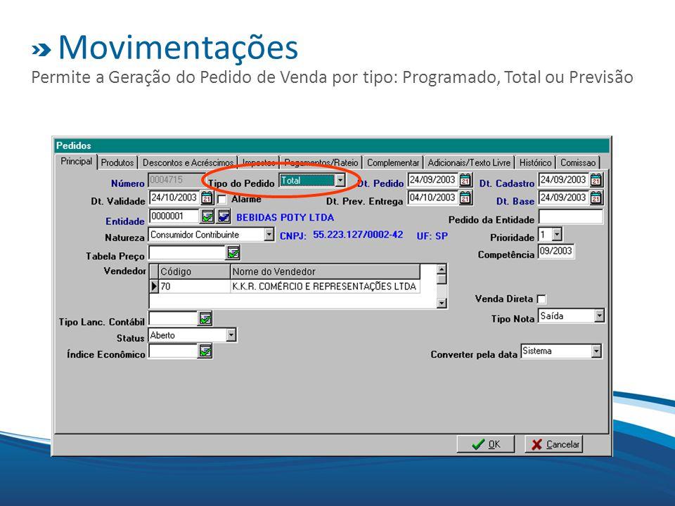 Movimentações Permite a Geração do Pedido de Venda por tipo: Programado, Total ou Previsão