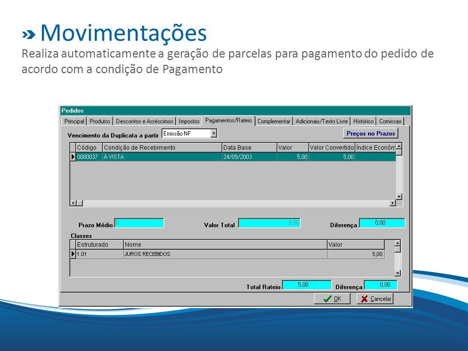 Movimentações Realiza automaticamente a geração de parcelas para pagamento do pedido de acordo com a condição de Pagamento.