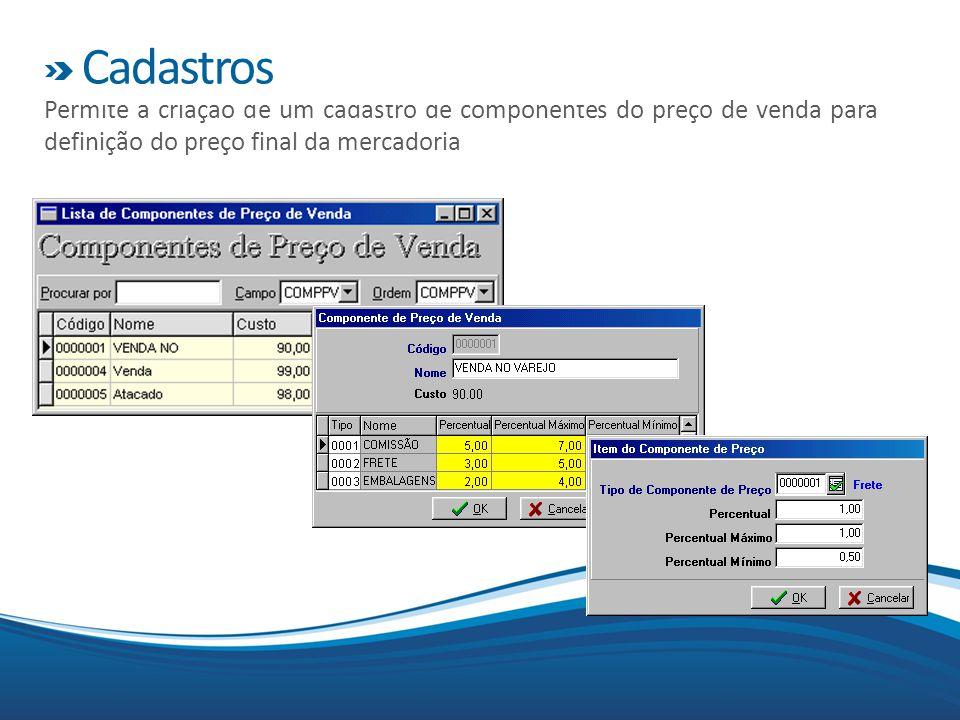 Cadastros Permite a criação de um cadastro de componentes do preço de venda para definição do preço final da mercadoria.