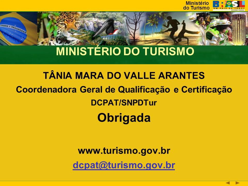 Obrigada MINISTÉRIO DO TURISMO TÂNIA MARA DO VALLE ARANTES