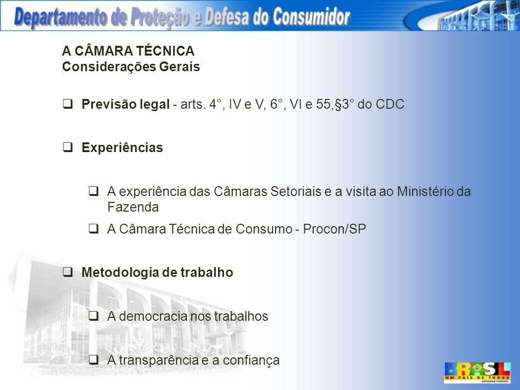 A CÂMARA TÉCNICA Considerações Gerais. Previsão legal - arts. 4°, IV e V, 6°, VI e 55,§3° do CDC. Experiências.
