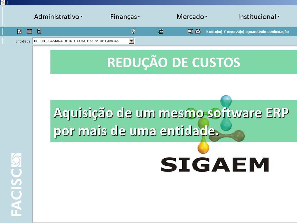 REDUÇÃO DE CUSTOS Aquisição de um mesmo software ERP por mais de uma entidade.