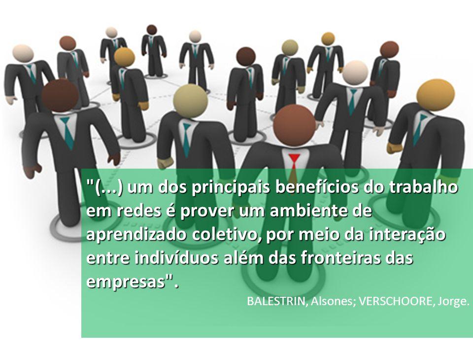 (...) um dos principais benefícios do trabalho em redes é prover um ambiente de aprendizado coletivo, por meio da interação entre indivíduos além das fronteiras das empresas .