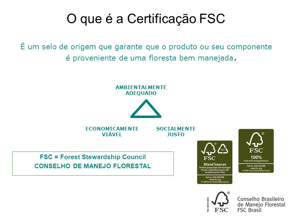 FSC = Forest Stewardship Council CONSELHO DE MANEJO FLORESTAL