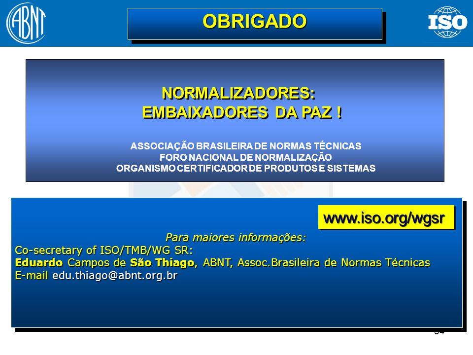 OBRIGADO NORMALIZADORES: EMBAIXADORES DA PAZ ! www.iso.org/wgsr