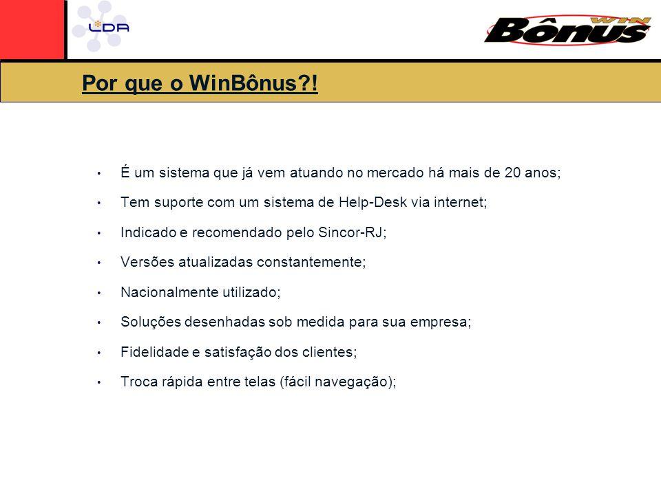 Por que o WinBônus ! É um sistema que já vem atuando no mercado há mais de 20 anos; Tem suporte com um sistema de Help-Desk via internet;