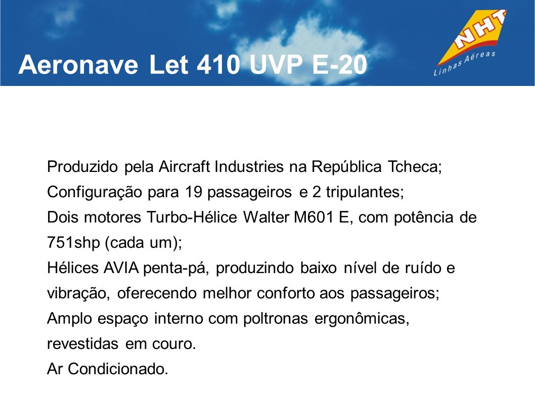 Aeronave Let 410 UVP E-20 Produzido pela Aircraft Industries na República Tcheca; Configuração para 19 passageiros e 2 tripulantes;