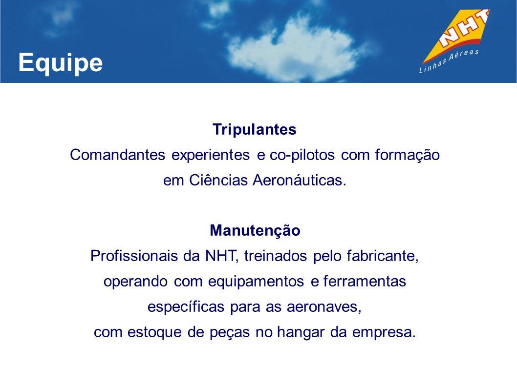 Equipe Tripulantes. Comandantes experientes e co-pilotos com formação em Ciências Aeronáuticas. Manutenção.