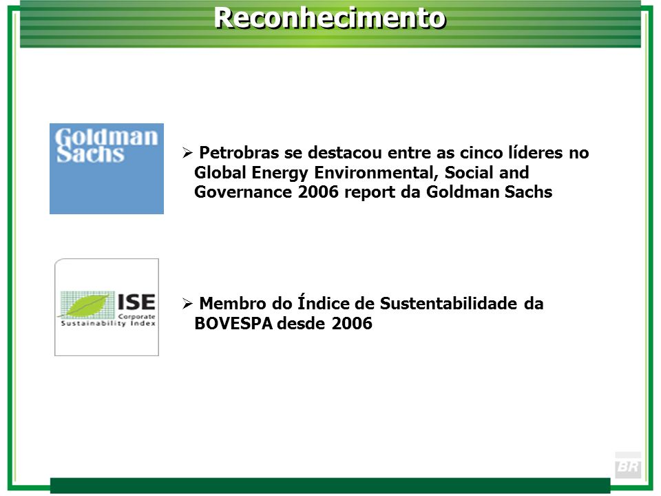 Reconhecimento Petrobras se destacou entre as cinco líderes no Global Energy Environmental, Social and Governance 2006 report da Goldman Sachs.